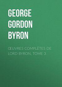George Gordon Byron -Œuvres complètes de lord Byron, Tome 3