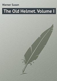 Susan Warner -The Old Helmet. Volume I