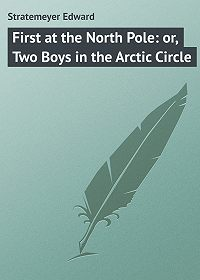 Edward Stratemeyer -First at the North Pole: or, Two Boys in the Arctic Circle