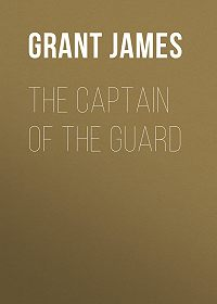 James Grant -The Captain of the Guard