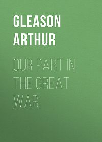 Arthur Gleason -Our Part in the Great War