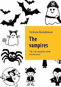 Victoria Borodinova -The vampires. The real vampires drink tomato juice