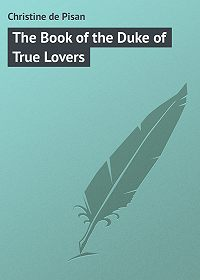 Christine de Pisan -The Book of the Duke of True Lovers