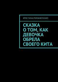 Кристина Романютенко -Сказка отом, как девочка обрела своегокита