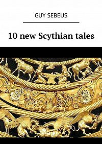 Guy Sebeus -Quirky tales for noon and midnight. 10 new Scythian tales