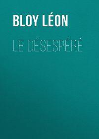 Léon Bloy -Le Désespéré