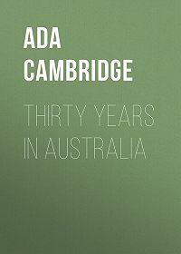 Ada Cambridge -Thirty Years in Australia