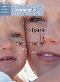 Paullina Simons -Tatjana ja Aleksander. Teine raamat. Püha risti sild. Sari Varraku ajaviiteromaan