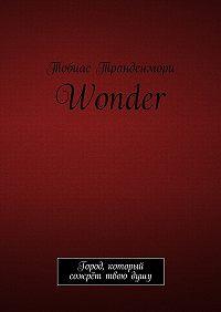 Тобиас Транденмори -Wonder. Город, который сожрёт твою душу