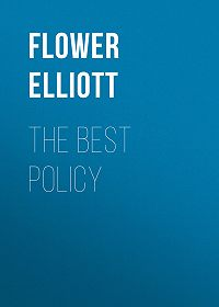 Elliott Flower -The Best Policy