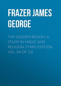 James Frazer -The Golden Bough: A Study in Magic and Religion (Third Edition, Vol. 04 of 12)