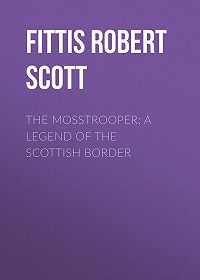 Robert Fittis -The Mosstrooper: A Legend of the Scottish Border