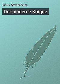Julius Stettenheim - Der moderne Knigge