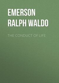 Ralph Emerson -The Conduct of Life