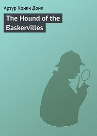 Артур Конан Дойл - The Hound of the Baskervilles