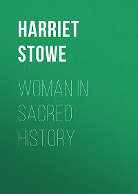 Harriet Stowe -Woman in Sacred History