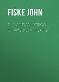 John Fiske -The Critical Period of American History