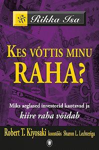 Robert Kiyosaki -Kes võttis minu raha? Miks aeglased investorid kaotavad ja kiire raha võidab
