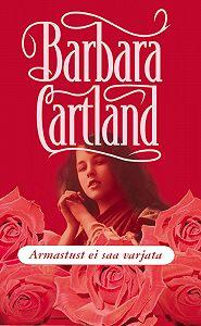 Barbara Cartland - Armastust ei saa varjata