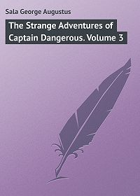 George Sala -The Strange Adventures of Captain Dangerous. Volume 3