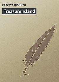 Роберт Стивенсон -Treasure Island