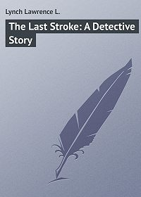 Lawrence Lynch -The Last Stroke: A Detective Story