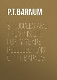Phineas Barnum -Struggles amd Triumphs: or, Forty Years' Recollections of P.T. Barnum