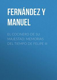 Manuel Fernández y González -El cocinero de su majestad: Memorias del tiempo de Felipe III