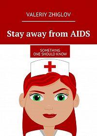 Valeriy Zhiglov -Stay away fromAIDS. Something one shouldknow