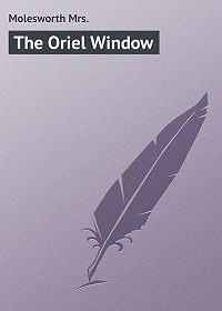 Mrs. Molesworth -The Oriel Window