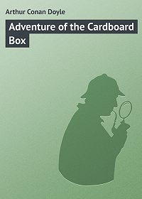 Arthur Conan Doyle - Adventure of the Cardboard Box