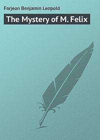 Benjamin Farjeon -The Mystery of M. Felix