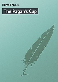 Fergus Hume -The Pagan's Cup