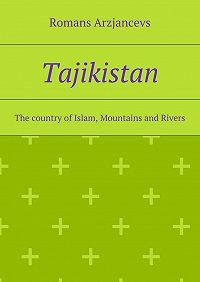 Romans Arzjancevs -Tajikistan. The country ofIslam, Mountains and Rivers