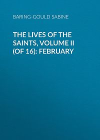 Baring-Gould Sabine -The Lives of the Saints, Volume II (of 16): February