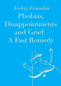 Andrey Ermoshin -Phobias, Disappointments and Grief: A Fast Remedy