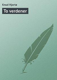 Knud Hjortø -To verdener
