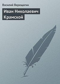Василий Верещагин -Иван Николаевич Крамской