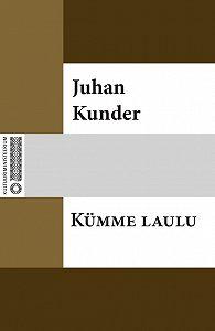 Juhan Kunder -Kümme laulu