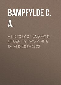 C. Bampfylde -A History of Sarawak under Its Two White Rajahs 1839-1908