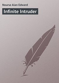 Alan Nourse -Infinite Intruder