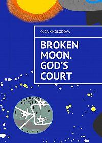 Olga Kholodova - Broken moon. God's court