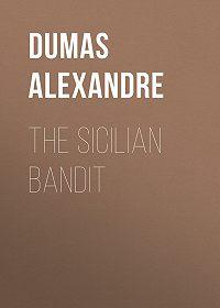 Alexandre Dumas -The Sicilian Bandit