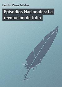 Benito Pérez - Episodios Nacionales: La revolución de Julio