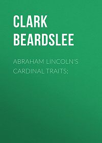 Clark Beardslee -Abraham Lincoln's Cardinal Traits;
