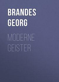 Georg Brandes -Moderne Geister