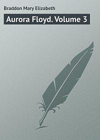 Mary Braddon -Aurora Floyd. Volume 3