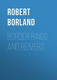Robert Borland -Border Raids and Reivers