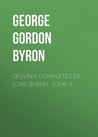 George Gordon Byron -Œuvres complètes de lord Byron, Tome 6