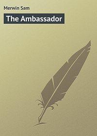 Sam Merwin -The Ambassador